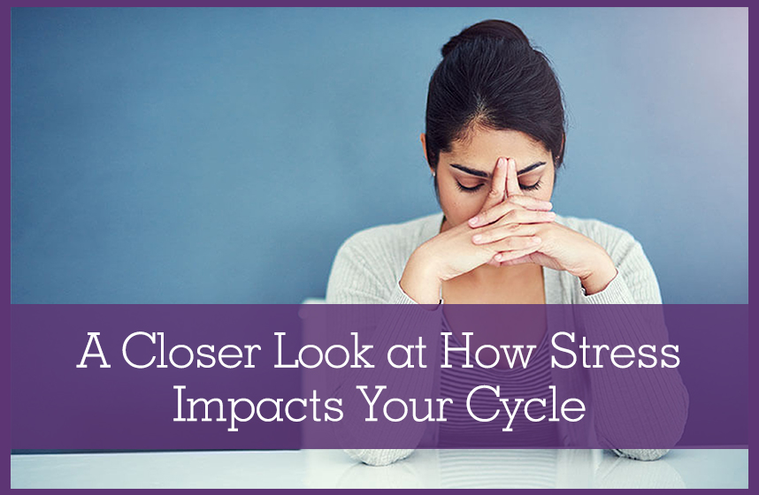 "Woman leaning into her hands, looking stressed out. The graphic says: ""Closer Look at How Stress Impacts Your Cycle""."
